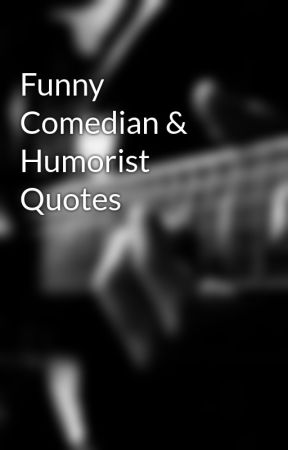 Funny Comedian & Humorist Quotes by comedyzone