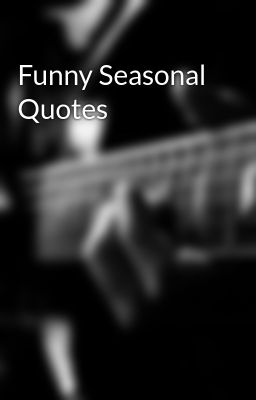 Funny Seasonal Quotes