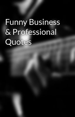 Funny Business & Professional Quotes