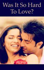 Was it so hard to love? by Kashvi523
