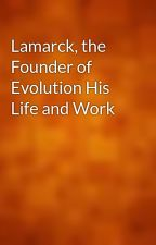Lamarck, the Founder of Evolution His Life and Work by gutenberg