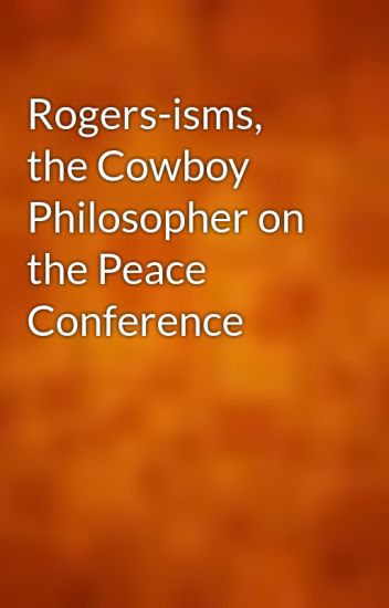 Rogersisms the Cowboy Philosopher on the Peace Conference