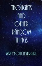 Thoughts & Other Random Things by WriteyouCleverGirl