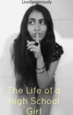 The Life of a High School Girl by livedangerously
