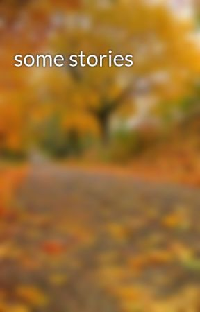 some stories - Wattpad