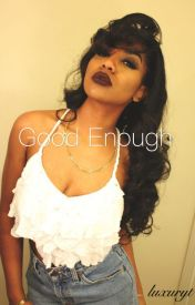 Good Enough by luxuryt
