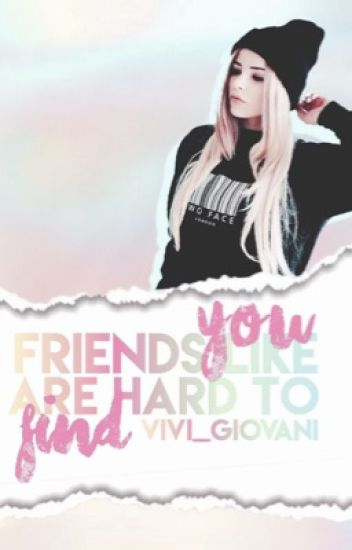 Friends Like You Are Hard To Find Givemeaname Wattpad