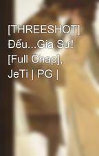 [THREESHOT] Đểu...Gia Sư! [Full Chap], JeTi | PG | by JessicaJung