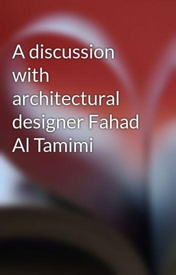 A discussion with architectural designer Fahad Al Tamimi