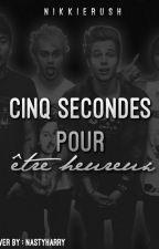 5 secondes pour être heureux. [Finish] by nikkierush
