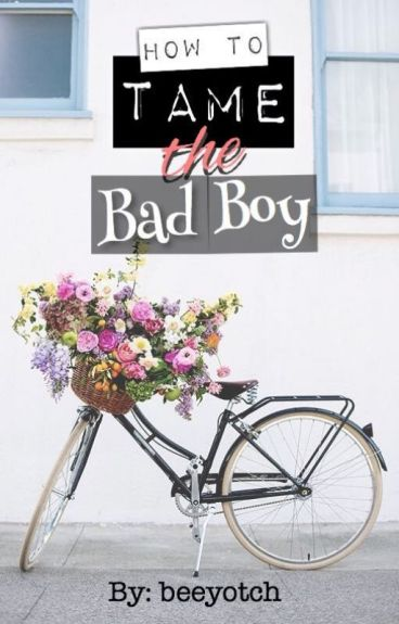 How To Tame The Bad Boy by beeyotch