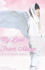 My Love From Above [BTS Jungkook FanFic] by XoXoXiuMimi