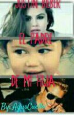 Justin Bieber, El Padre De Mi Hija | Novelas De Justin Bieber Y Tu | Terminada by AguusCuello