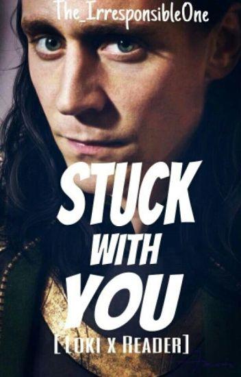 Stuck With You (Loki x Reader) - The_IrresponsibleOne - Wattpad
