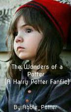 The Wonders of a Potter (a Harry Potter fanfic) by Abbie_Potter