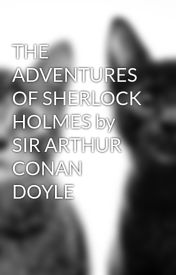 THE ADVENTURES OF SHERLOCK HOLMES by SIR ARTHUR CONAN DOYLE by thewes87