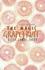 The Magic Grapefruit by nutty_candy_eater