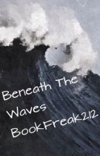 Beneath The Waves by BookFreak212
