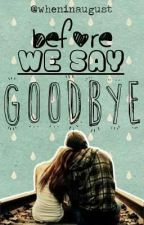 Before we say goodbye by wheninaugust_