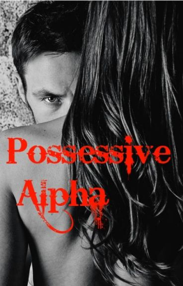 Possessive Alpha