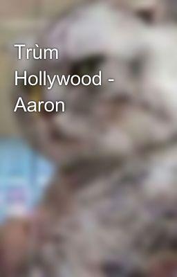 Đọc truyện Trùm Hollywood - Aaron