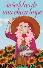 Anécdotas de Una Chica Torpe © by OseaQPedo