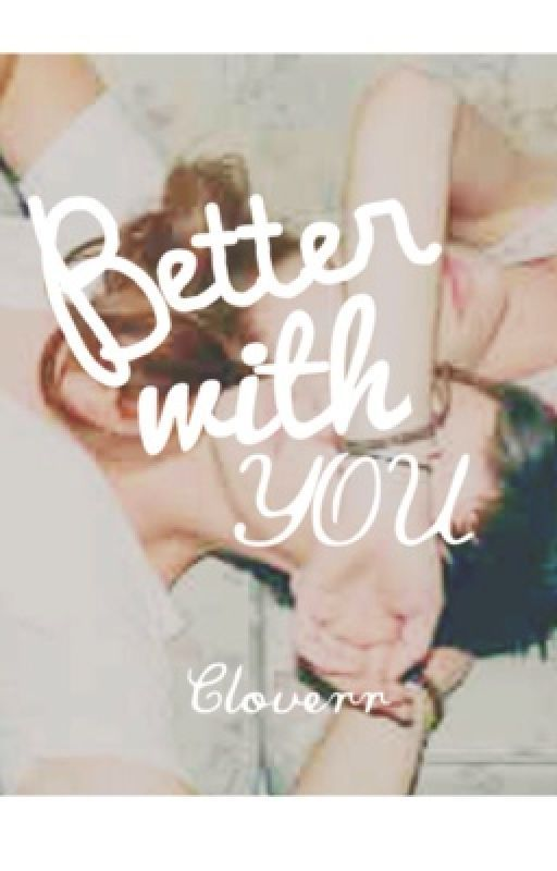 Better with you by Cloverr