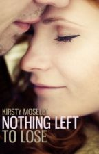 Nothing Left to Lose (SAMPLE ONLY - IT IS BEING PUBLISHED ON 5th NOVEMBER 2013) by kirsty1000