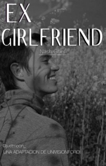 Ex girlfriend; Nash Grier