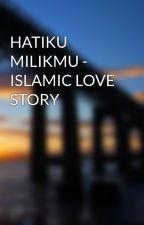 HATIKU MILIKMU - ISLAMIC LOVE STORY by Zulfadhli