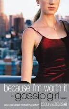 Porque yo lo valgo (Gossip Girl #4) by xoxoGGirl