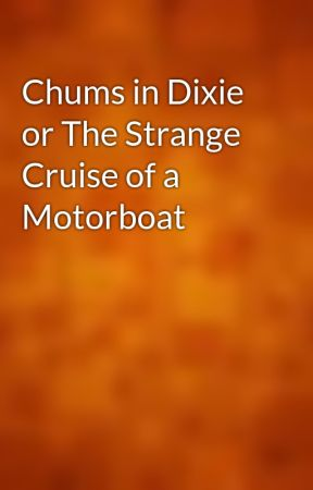 Chums in Dixie; or The Strange Cruise of a Motorboat