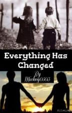 Everything Has Changed by Mickey0503