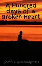A Hundred days of a Broken Heart by poeticallydamaged101