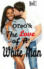Oreo's: The Love of A White Man (Complete) by LabelMeNotorious_