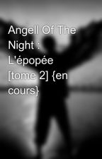 Angell Of The Night : L'épopée [tome 2] {en cours} by jordanbladmount