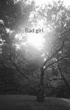Bad girl. by samanthaluce946