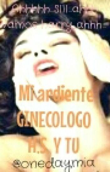 Mi ardiente ginecólogo. |H-S|