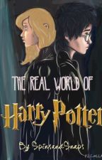 The Real World of Harry Potter (ON HOLD) by SpinsandSnaps