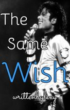 The Same Wish {A Michael Jackson Fanfiction} by writtenbylexy