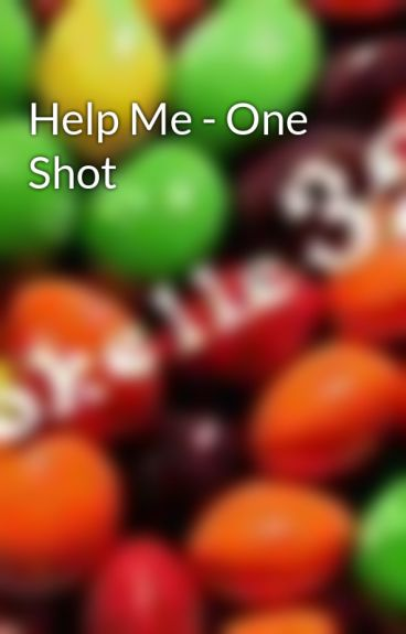 Help Me - One Shot by brookelle3245