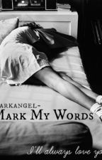 Mark My Words (Completed) by darkangel-