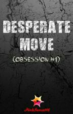 Obsession 1: Desperate Move by PinkSunset46