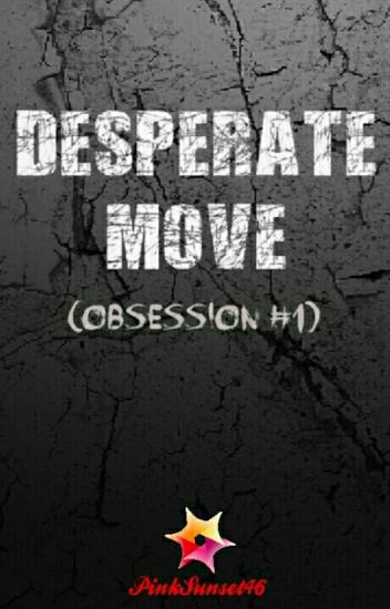 Obsession 1: Desperate Move