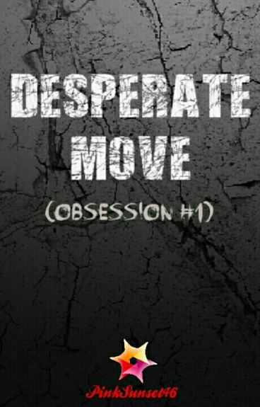 Obsession 1: Desperate Move