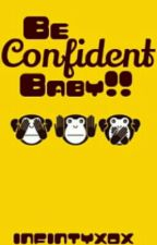 Be Confident Baby!! by Infintyxox