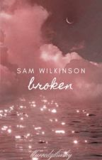 Broken ➳ Sam Wilkinson [ completed ] by blurredgilinsky