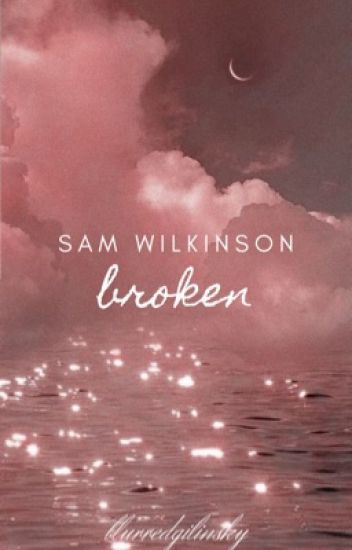 Broken ➳ Sam Wilkinson [ completed ]