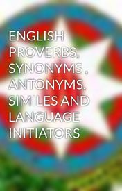 ENGLISH PROVERBS  SYNONYMS   ANTONYMS  SIMILES AND LANGUAGE INITIATORS by emil126a