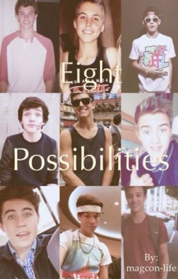 8 Possibilities (Magcon Story)